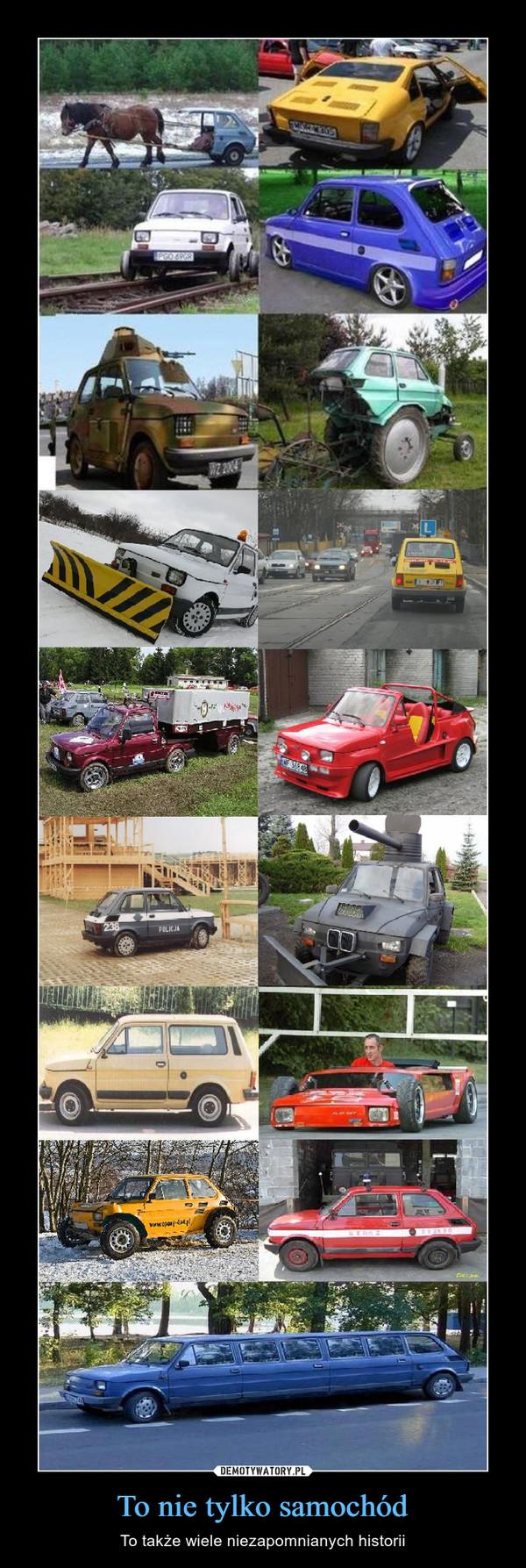 To nie tylko samochód – To także wiele niezapomnianych historii