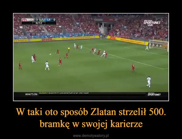W taki oto sposób Zlatan strzelił 500. bramkę w swojej karierze –