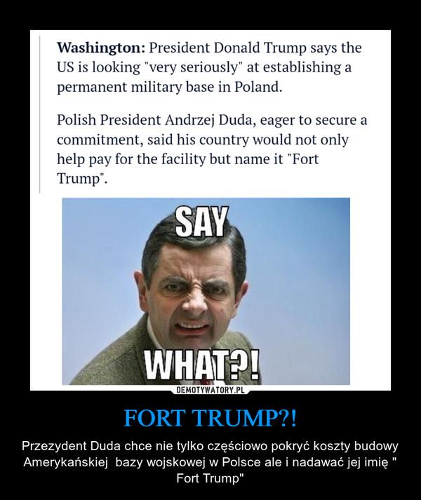 """FORT TRUMP?! – Przezydent Duda chce nie tylko częściowo pokryć koszty budowy Amerykańskiej  bazy wojskowej w Polsce ale i nadawać jej imię """" Fort Trump"""""""