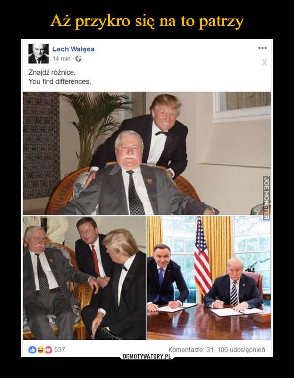 –  Lech WałęsaZnajdź różnice.You find differences