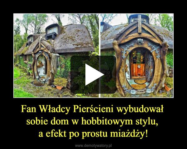 Fan Władcy Pierścieni wybudował sobie dom w hobbitowym stylu, a efekt po prostu miażdży! –
