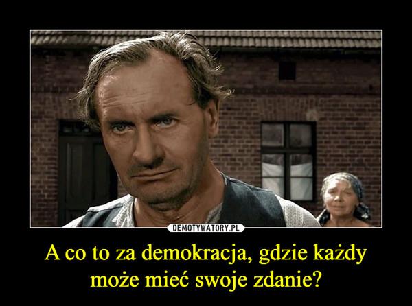 A co to za demokracja, gdzie każdy może mieć swoje zdanie? –