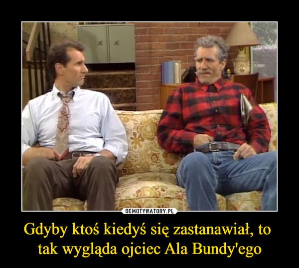Gdyby ktoś kiedyś się zastanawiał, to tak wygląda ojciec Ala Bundy'ego –