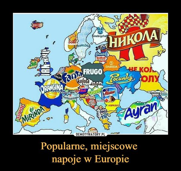 Popularne, miejscowe napoje w Europie –
