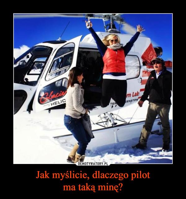 Jak myślicie, dlaczego pilotma taką minę? –