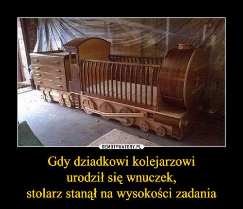 Gdy dziadkowi kolejarzowi urodził się wnuczek, stolarz stanął na wysokości zadania