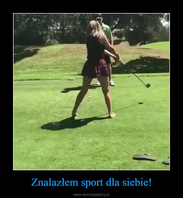 Znalazłem sport dla siebie! –