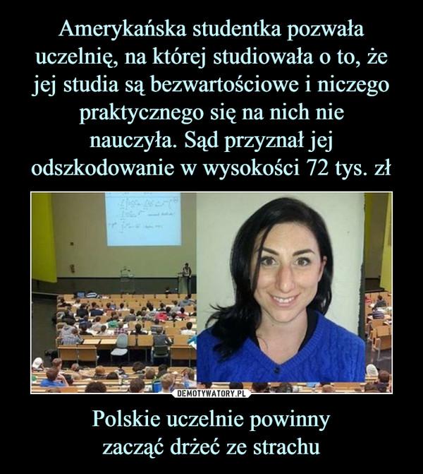 Polskie uczelnie powinnyzacząć drżeć ze strachu –