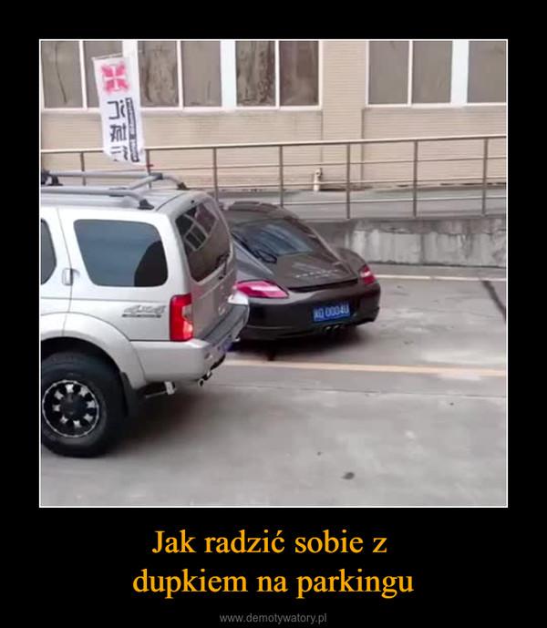Jak radzić sobie z dupkiem na parkingu –