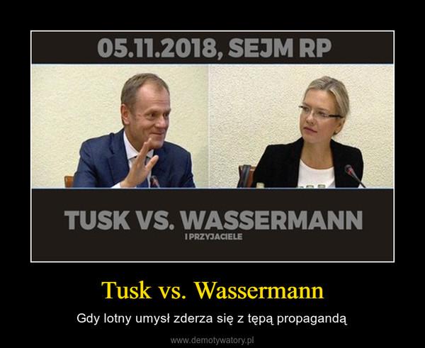 Tusk vs. Wassermann – Gdy lotny umysł zderza się z tępą propagandą