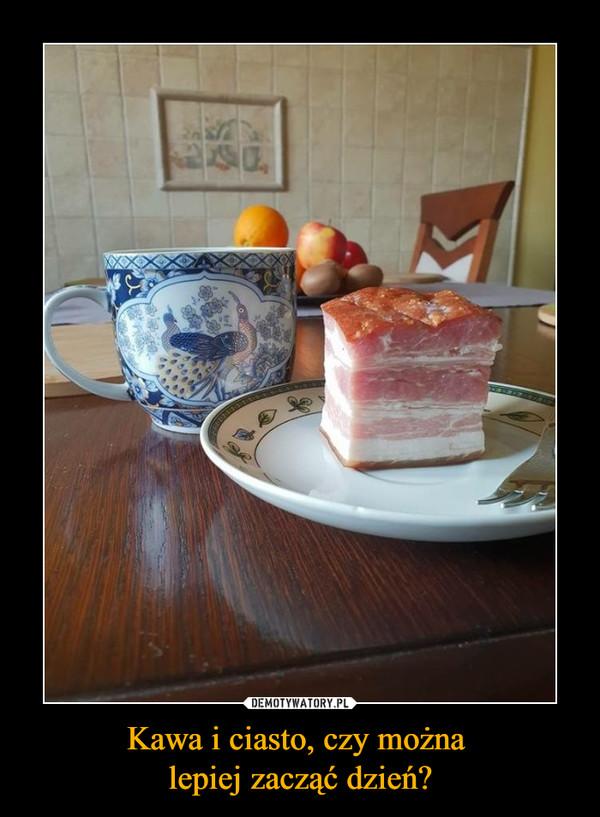 Kawa i ciasto, czy można lepiej zacząć dzień? –