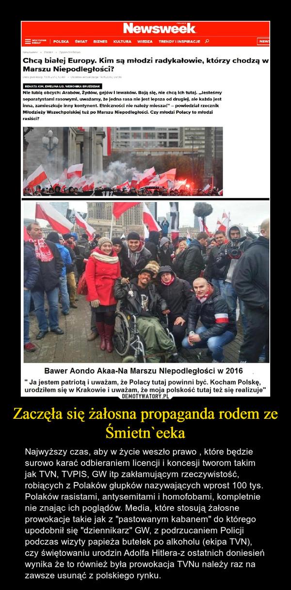 """Zaczęła się żałosna propaganda rodem ze Śmietn`eeka – Najwyższy czas, aby w życie weszło prawo , które będzie surowo karać odbieraniem licencji i koncesji tworom takim jak TVN, TVPIS, GW itp zakłamującym rzeczywistość, robiących z Polaków głupków nazywających wprost 100 tys. Polaków rasistami, antysemitami i homofobami, kompletnie nie znając ich poglądów. Media, które stosują żałosne prowokacje takie jak z """"pastowanym kabanem"""" do którego upodobnił się """"dziennikarz"""" GW, z podrzucaniem Policji podczas wizyty papieża butelek po alkoholu (ekipa TVN), czy świętowaniu urodzin Adolfa Hitlera-z ostatnich doniesień wynika że to również była prowokacja TVNu należy raz na zawsze usunąć z polskiego rynku."""