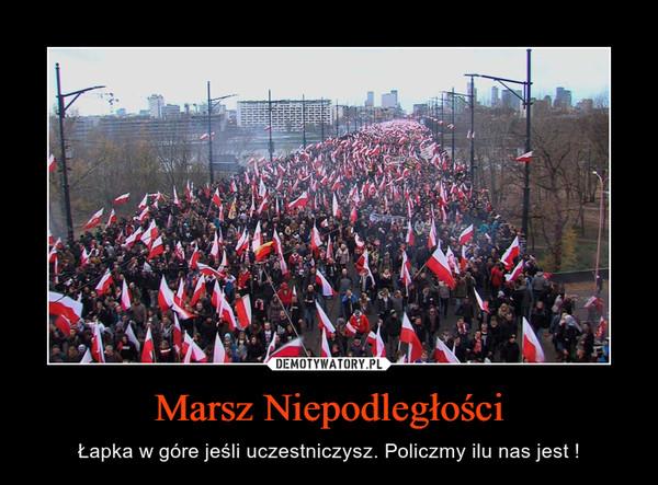 Marsz Niepodległości – Łapka w góre jeśli uczestniczysz. Policzmy ilu nas jest !