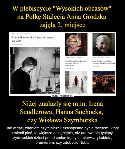 """W plebiscycie """"Wysokich obcasów""""  na Polkę Stulecia Anna Grodzka  zajęła 2. miejsce Niżej znalazły się m.in. Irena Sendlerowa, Hanna Suchocka,  czy Wisława Szymborska"""
