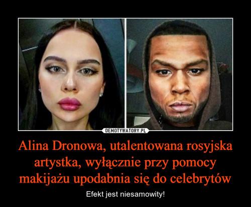 Alina Dronowa, utalentowana rosyjska artystka, wyłącznie przy pomocy makijażu upodabnia się do celebrytów