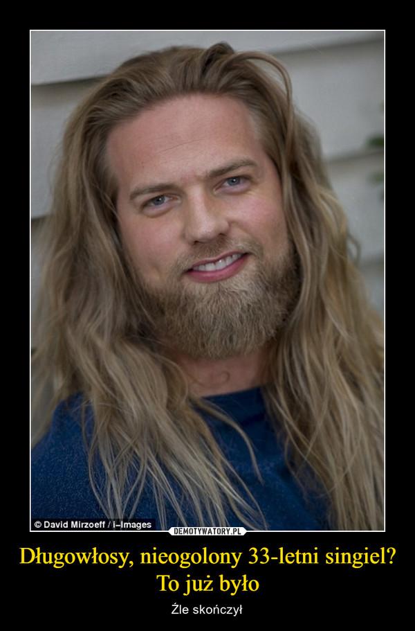 Długowłosy, nieogolony 33-letni singiel?To już było – Źle skończył