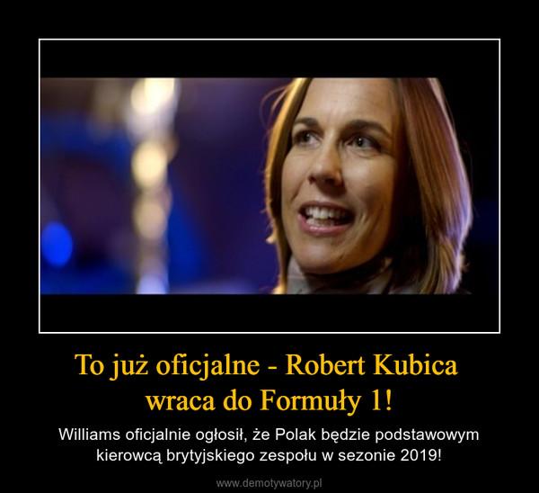 To już oficjalne - Robert Kubica wraca do Formuły 1! – Williams oficjalnie ogłosił, że Polak będzie podstawowym kierowcą brytyjskiego zespołu w sezonie 2019!