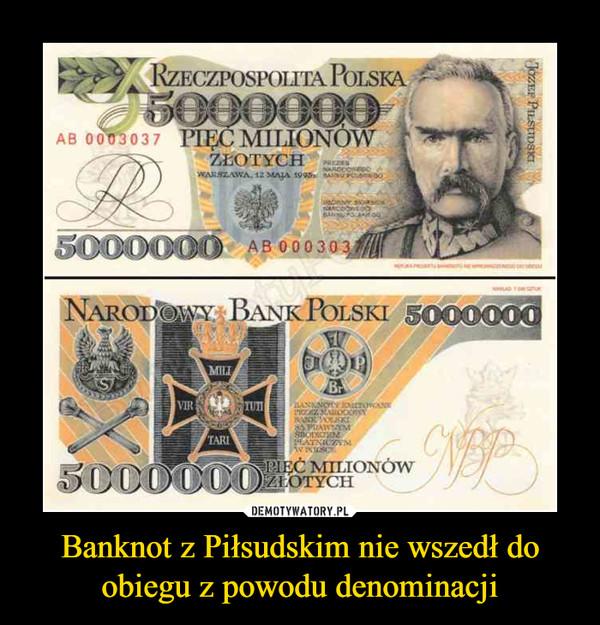 Banknot z Piłsudskim nie wszedł do obiegu z powodu denominacji –
