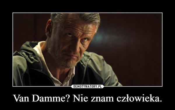 Van Damme? Nie znam człowieka. –