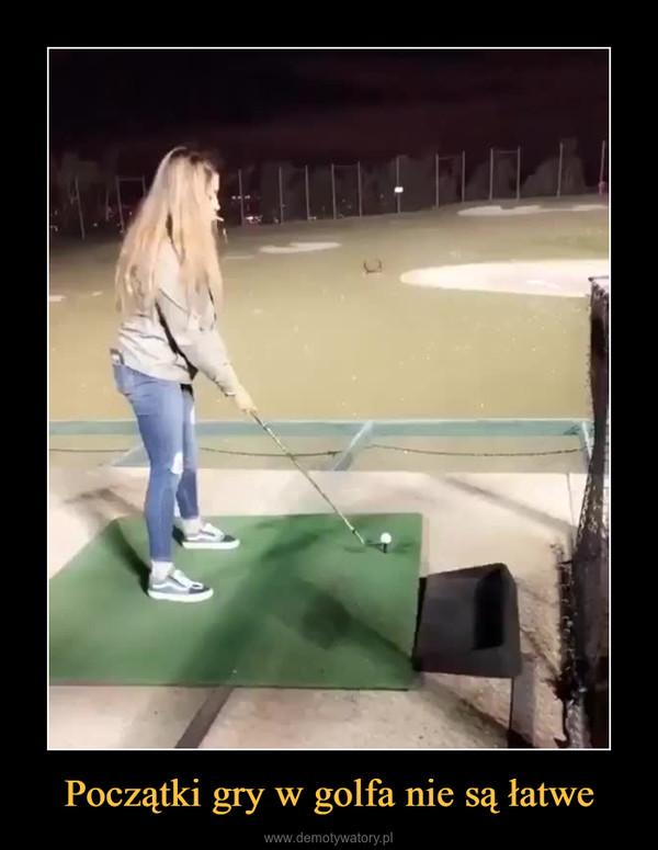 Początki gry w golfa nie są łatwe –