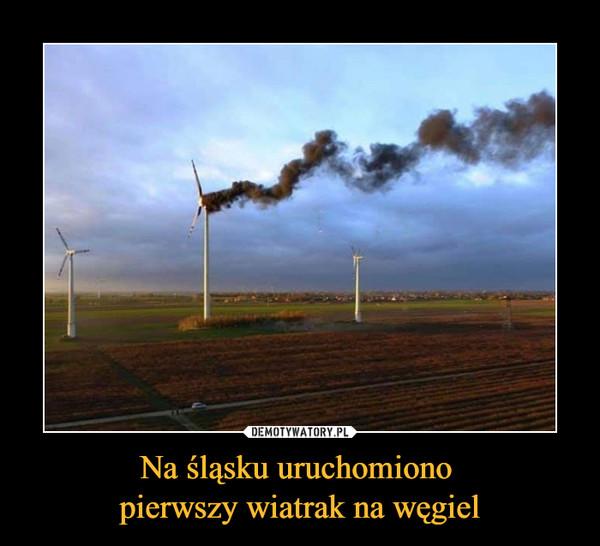 Na śląsku uruchomiono pierwszy wiatrak na węgiel –