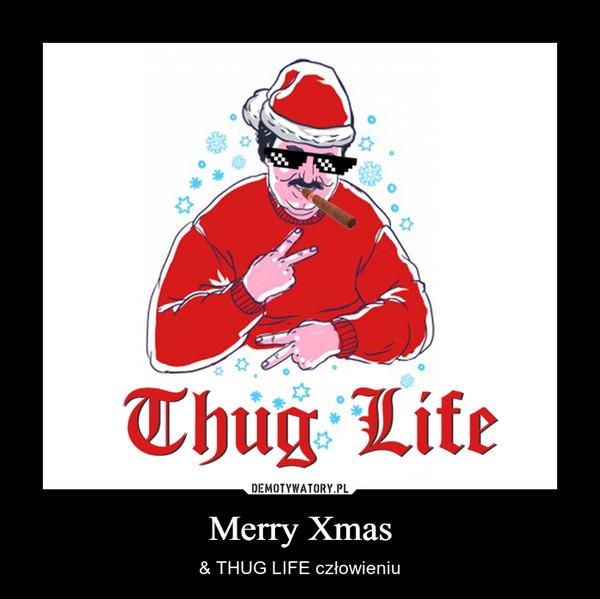 Merry Xmas – & THUG LIFE człowieniu