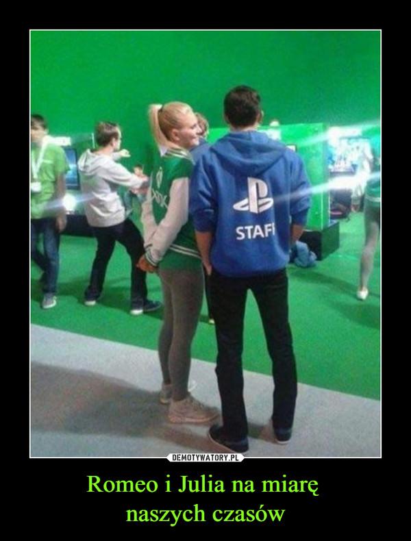 Romeo i Julia na miarę naszych czasów –