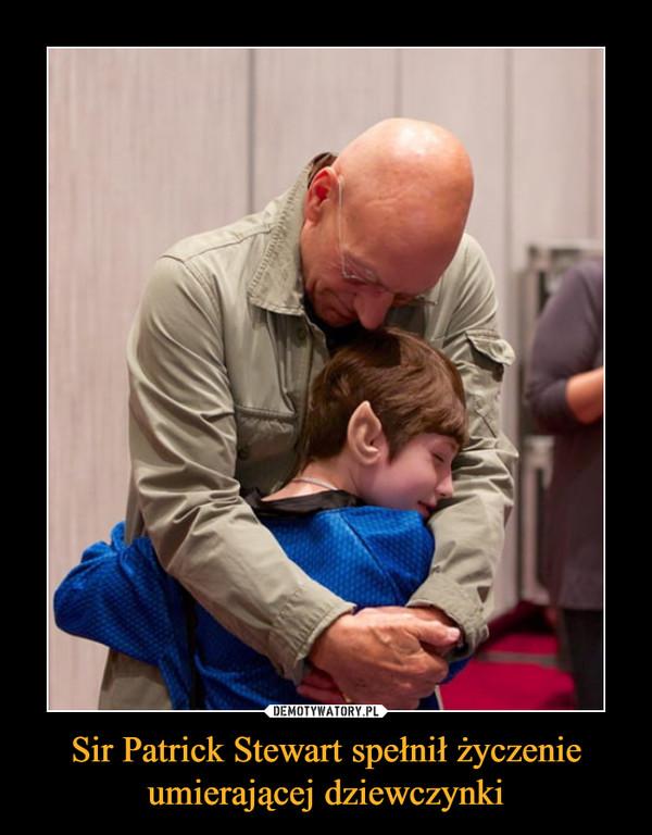Sir Patrick Stewart spełnił życzenie umierającej dziewczynki –