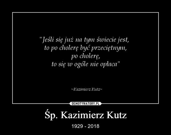 Śp. Kazimierz Kutz – 1929 - 2018