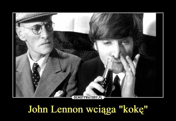 """John Lennon wciąga """"kokę"""" –"""