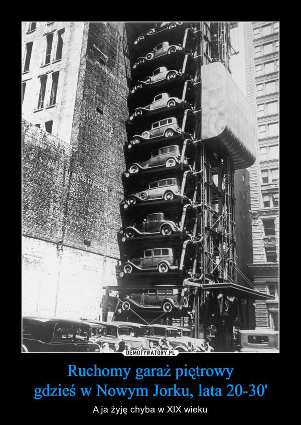 Ruchomy garaż piętrowygdzieś w Nowym Jorku, lata 20-30' – A ja żyję chyba w XIX wieku
