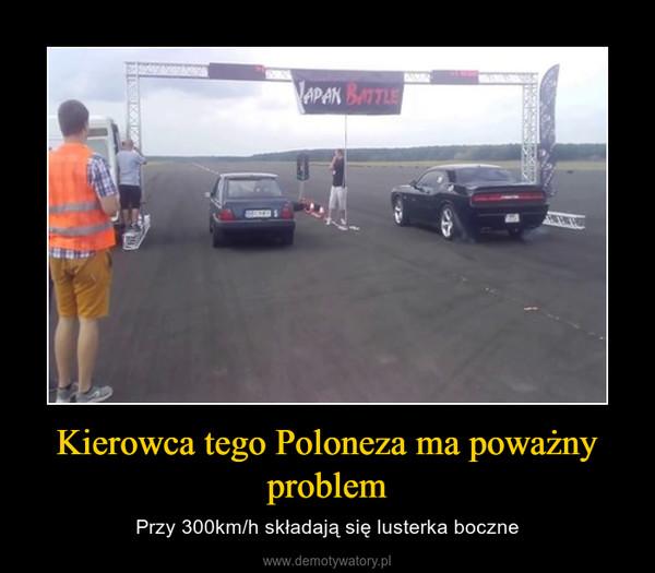 Kierowca tego Poloneza ma poważny problem – Przy 300km/h składają się lusterka boczne