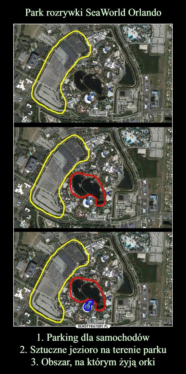 1. Parking dla samochodów2. Sztuczne jezioro na terenie parku3. Obszar, na którym żyją orki –