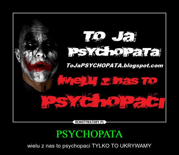 PSYCHOPATA – wielu z nas to psychopaci TYLKO TO UKRYWAMY