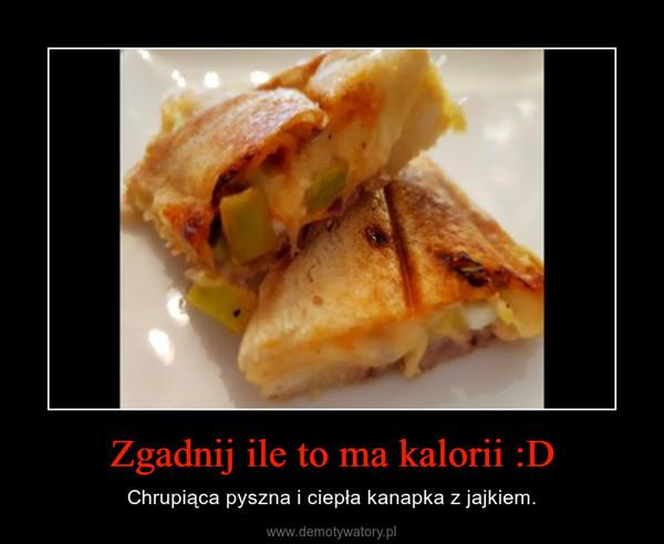 Zgadnij ile to ma kalorii :D – Chrupiąca pyszna i ciepła kanapka z jajkiem.
