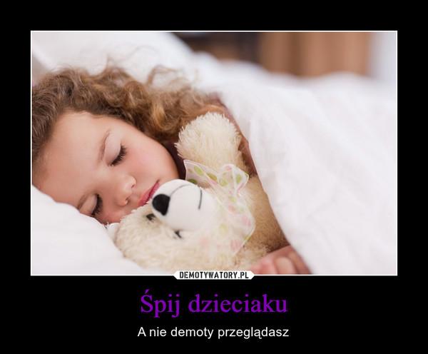 Śpij dzieciaku – A nie demoty przeglądasz
