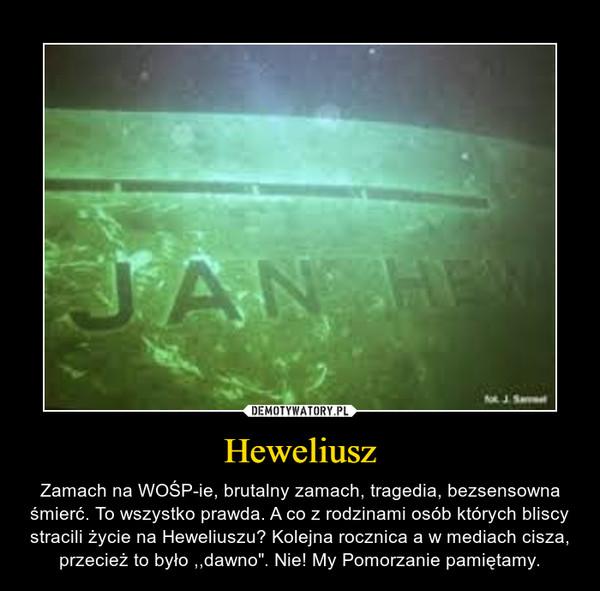 """Heweliusz – Zamach na WOŚP-ie, brutalny zamach, tragedia, bezsensowna śmierć. To wszystko prawda. A co z rodzinami osób których bliscy stracili życie na Heweliuszu? Kolejna rocznica a w mediach cisza, przecież to było ,,dawno"""". Nie! My Pomorzanie pamiętamy."""