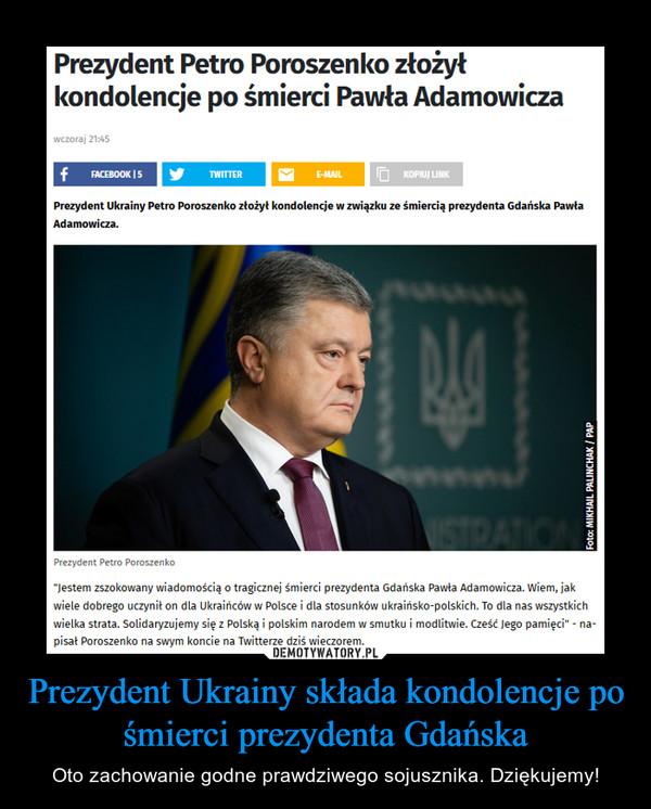 Prezydent Ukrainy składa kondolencje po śmierci prezydenta Gdańska – Oto zachowanie godne prawdziwego sojusznika. Dziękujemy!