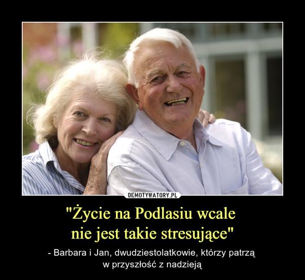 """""""Życie na Podlasiu wcale nie jest takie stresujące"""" – - Barbara i Jan, dwudziestolatkowie, którzy patrzą w przyszłość z nadzieją"""