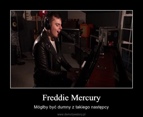 Freddie Mercury – Mógłby być dumny z takiego następcy