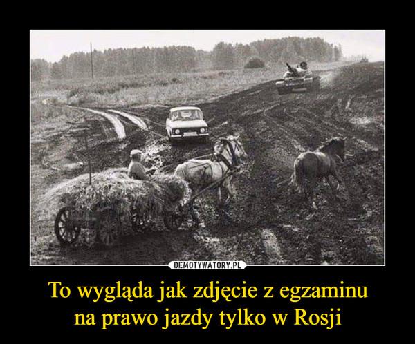 To wygląda jak zdjęcie z egzaminuna prawo jazdy tylko w Rosji –