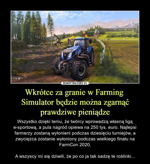 Wkrótce za granie w Farming  Simulator będzie można zgarnąć prawdziwe pieniądze