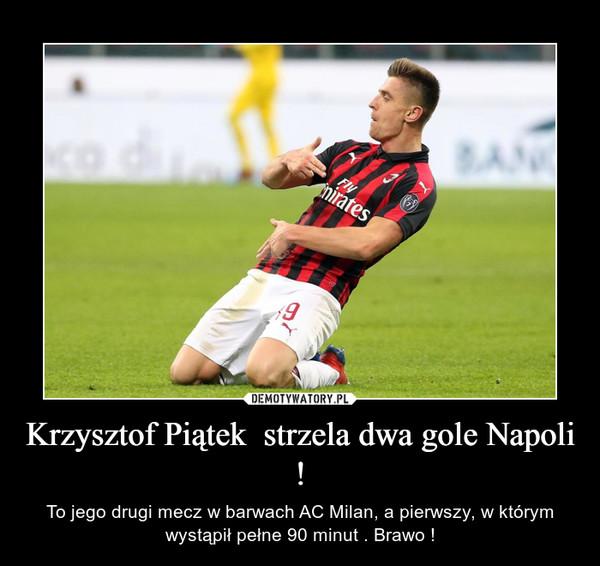 Krzysztof Piątek  strzela dwa gole Napoli ! – To jego drugi mecz w barwach AC Milan, a pierwszy, w którym wystąpił pełne 90 minut . Brawo !