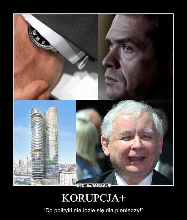 """KORUPCJA+ – """"Do polityki nie idzie się dla pieniędzy!"""""""