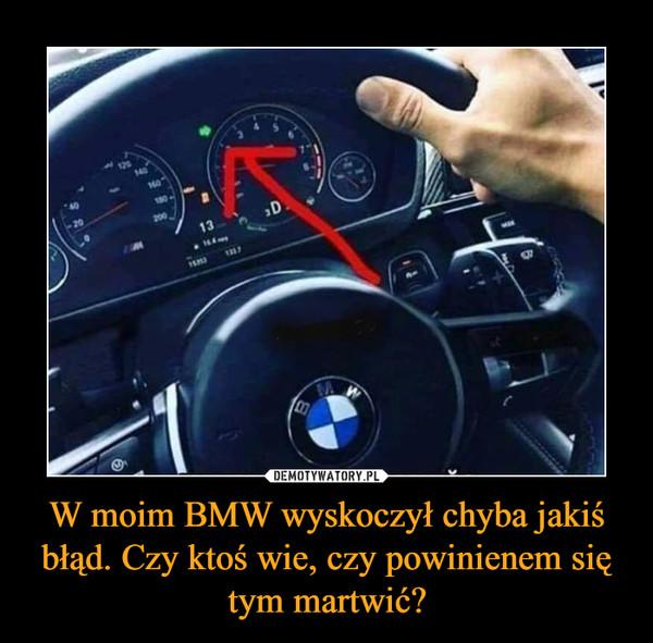 W moim BMW wyskoczył chyba jakiś błąd. Czy ktoś wie, czy powinienem się tym martwić? –