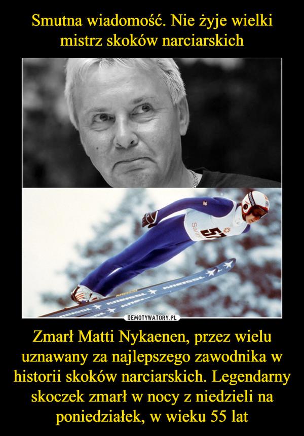 Zmarł Matti Nykaenen, przez wielu uznawany za najlepszego zawodnika w historii skoków narciarskich. Legendarny skoczek zmarł w nocy z niedzieli na poniedziałek, w wieku 55 lat –