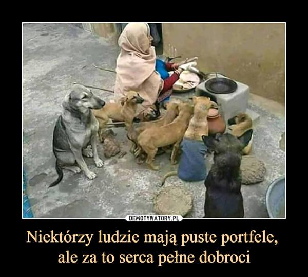 Niektórzy ludzie mają puste portfele, ale za to serca pełne dobroci –