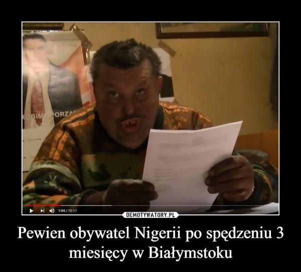 Pewien obywatel Nigerii po spędzeniu 3 miesięcy w Białymstoku –