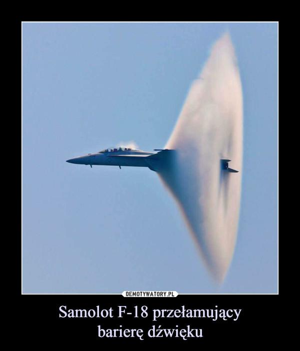 Samolot F-18 przełamującybarierę dźwięku –