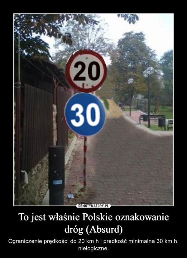 To jest właśnie Polskie oznakowanie dróg (Absurd) – Ograniczenie prędkości do 20 km h i prędkość minimalna 30 km h, nielogiczne.